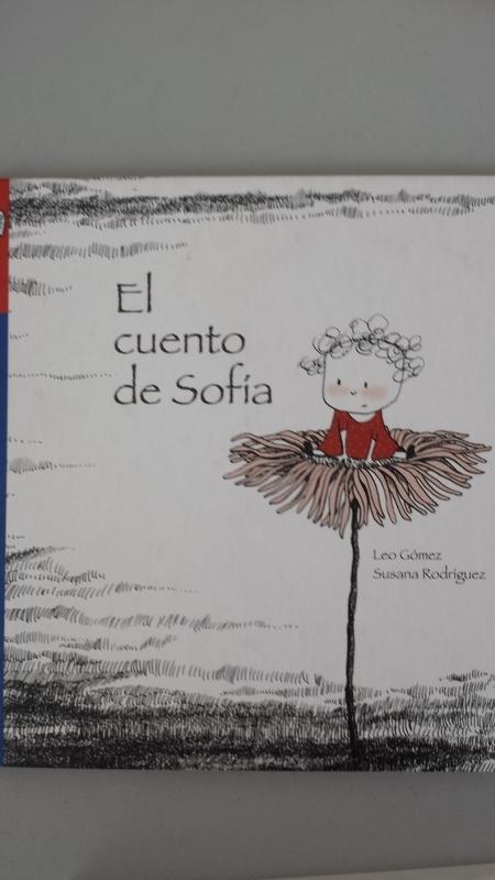 EL CUENTO DE SOFÍA - Leo Gómez. Ilustrado por Susana Rodriguez
