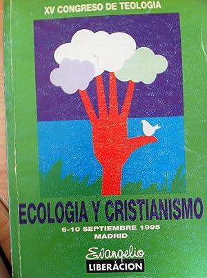 ECOLOGÍA Y CRISTIANISMO. XV Congreso de Teología. 6-10 septiembre 1995, Madrid.: VVAA