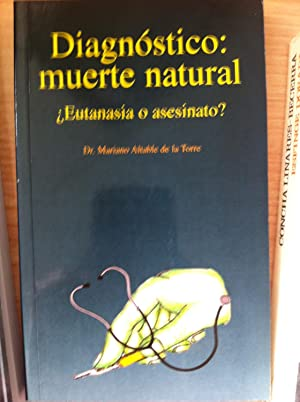 Diagnóstico: Muerte Natural: ¿Eutanasia o Asesinato?: Mariano Altable de la Torre