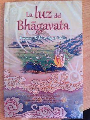 LA LUZ DEL BHAGAVATA. Poemas de la Antigua India: Bhaktivedanta Swami Prabhupada
