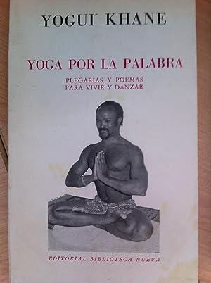 Yoga por la Palabra. Plegarias y Poemas Para Vivir y Danzar: Khane, Yogui