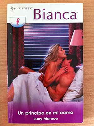 Harlequín, Colección Bianca: Un Príncipe en Mi Cama: Lucy Monroe
