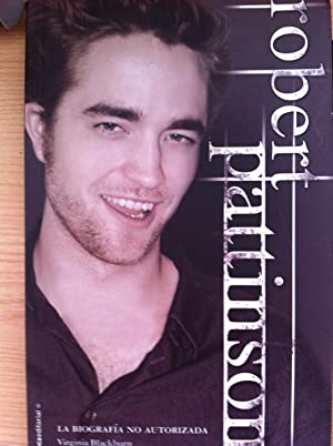 Robert Pattinson: La Biografía no Autorizada