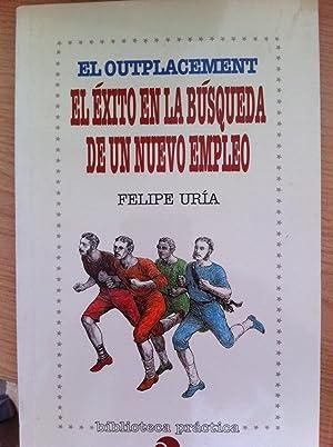 El Outplacement. El Éxito en la Búsqueda de un Nuevo Empleo: Uría Benito, Felipe