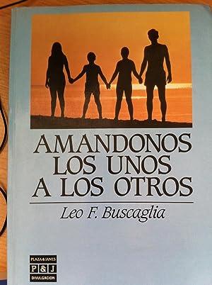 Amándonos los Unos a los Otros: Buscaglia, Leo F.