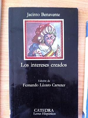 LOS INTERESES CREADOS. Edición de Fernando Lázaro Carreter.: Benavente, Jacinto