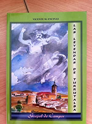 Las Leyendas de Turrutalba. Grajal de Campos: Martínez Encinas, Vicente. Ilustraciones: Miguel ...