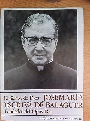 El Siervo de Dios JOSEMARÍA ESCRIVÁ DE BALAGUER Fundador del Opus Dei. Hoja ...