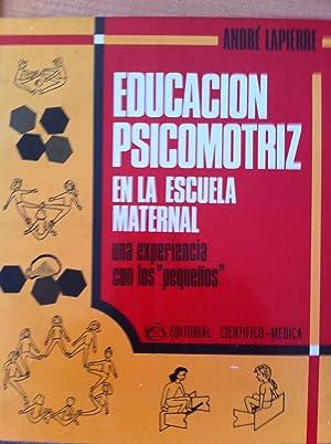 Educación Psicomotriz en la Escuela Maternal. Una Experiencia con los Pequeños: Lapierre, André