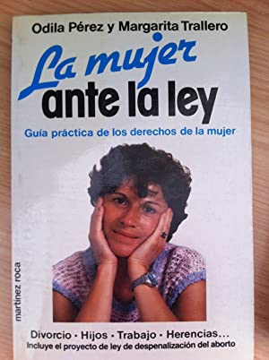 LA MUJER ANTE LA LEY. Guía Práctica de los Derechos de la Mujer: Odila Pérez, ...