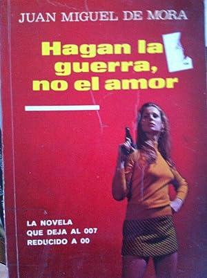 HAGAN LA GUERRA, NO EL AMOR. La novela que deja al 007 reducido a 00: Juan Miguel de Mora