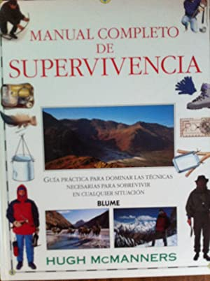 MANUAL COMPLETO DE SUPERVIVENCIA. Guía Práctica Para Dominar las Técnicas ...