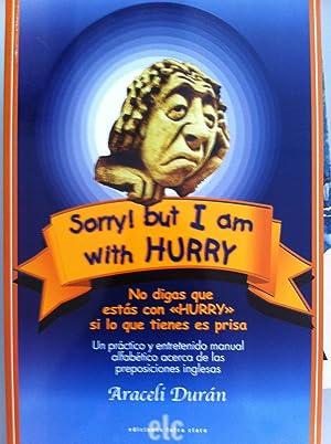SORRY, BUT I AM WITH HURRY / NO DIGAS QUE ESTÁS CON HURRY SI LO QUE TIENES ES PRISA. Un...