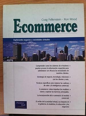 E-COMMERCE: EXPLORANDO NEGOCIOS Y SOCIEDADES VIRTUALES: FELLENSTEIN, CRAIG, WOOD, RON