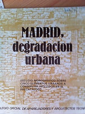 MADRID, DEGRADACIÓN URBANA. Estudio Monográfico Sobre Cinco Elementos Urbanos a ...