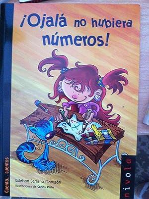 OJALÁ NO HUBIERA NÚMEROS: ESTEBAN SERRANO MARUGÁN. Ilustraciones: Carlos Pinto