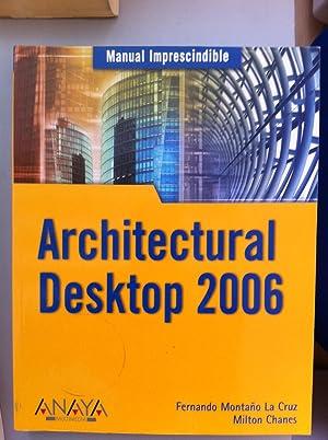 MANUALES IMPRESCINDIBLES. Architectural Desktop 2006: FERNANDO MONTAÑO LA