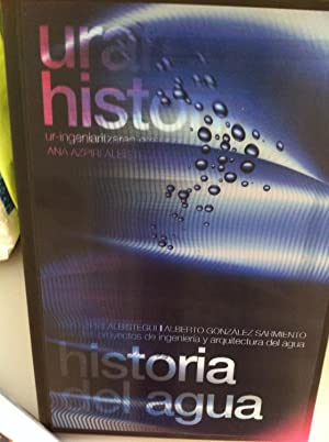 URAREN HISTORIA/HISTORIA DEL AGUA : Ur-Ingeniaritzaren eta: Ana Azpiri Albístegui,