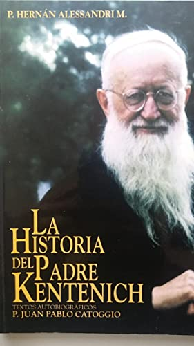 LA HISTORIA DEL PADRE KENTENICH. Textos Autobiográficos: Hernán Alessandri, Juan