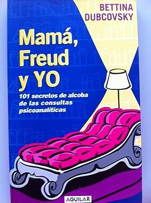 MAMA, FREUD Y YO. 101 Secretos de: Bettina Dubcovsky