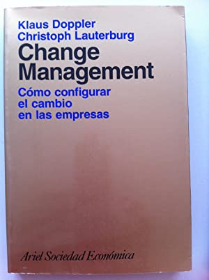 Change management. Cómo configurar el cambio en las empresas.: Klaus Doppler / Christoph ...