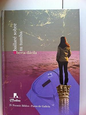 Bailare sobre tu tumba. IV Premio Biblos ¿ Pazos de Galicia.: Berta Davila