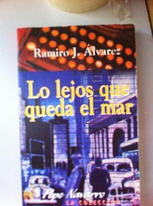 Lo Lejos Que Queda El Mar: Ramiro J. Alvarez Fernandez