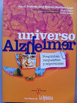 UNIVERSO ALZHEIMER. PREGUNTAS, RESPUESTAS Y ESPERANZAS.: Jose Manuel Martínez Lage / Diego Armario....