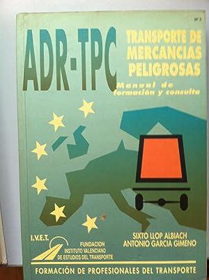 Transporte de mercancías peligrosas. Manual de formación y consulta ADR-TPC.: Sixto ...