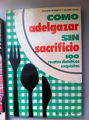Como Adelgazar Sin Sacrificio: 100 Recetas Dieteticas: Massetti, Claudia /