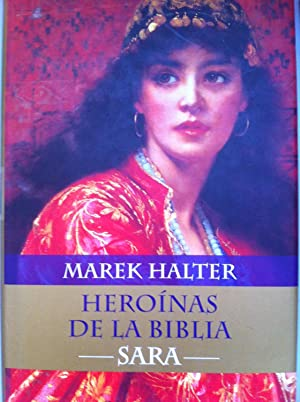 Heroínas de la Biblia: Sara: Marek Halter
