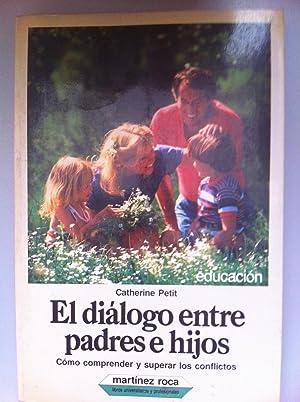 El diálogo entre padres e hijos. Como comprender y superar los conflictos.: Petit, Catherine...
