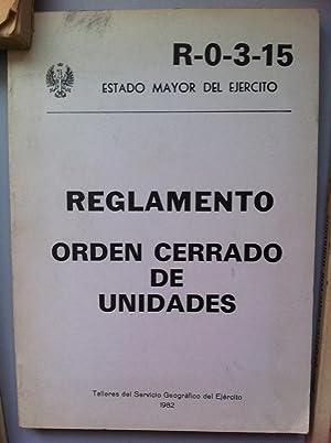 R-0-3-15. ESTADO MAYOR DEL EJÉRCITO. REGLAMENTO. Orden cerrado de Unidades.: Estado Mayor ...