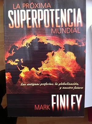 La Próxima Superpotencia Mundial. Las antiguas profecías,: Mark Finley