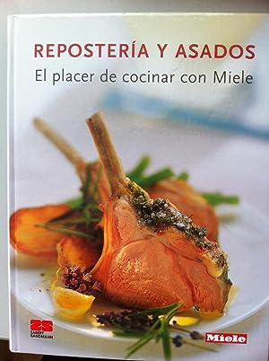 REPOSTERÍA Y ASADOS. El placer de cocinar con Miele: Michael Koch (recetas y foodstyling). ...