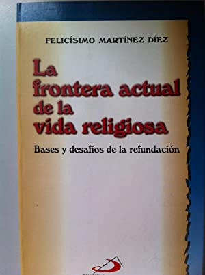 La frontera actual de la vida religiosa.: Martínez Díez, Felicísimo