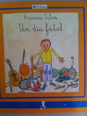 Un día fatal: Cuento e ilustraciones de Francesc Salvá. Versión castellana de Jesús Ballaz
