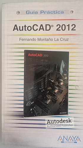 AUTOCAD 2012. Guía práctica: Montaño La Cruz,