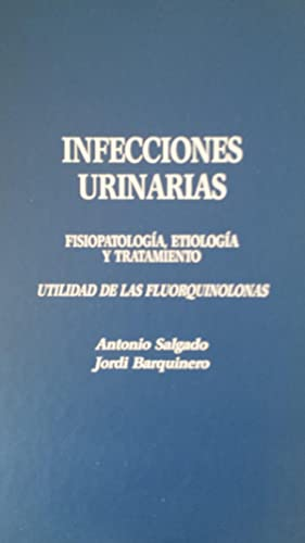 INFECCIONES URINARIAS. Fisiopatología, etiología y tratamiento. Utilidades: Antonio Salgado y
