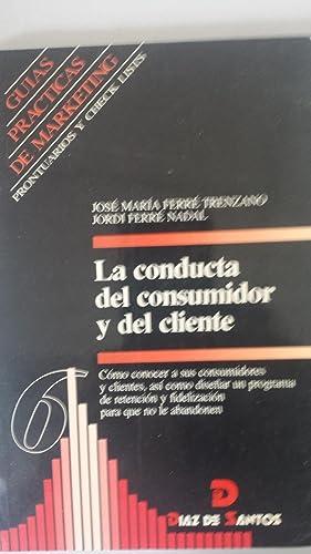 LA CONDUCTA DEL CONSUMIDOR Y DEL CLIENTE.: Ferré Trenzano, José