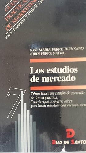 LOS ESTUDIOS DE MERCADO. Como hacer un: Ferré Trenzano, José
