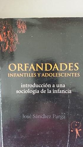 ORFANDADES. INFANTILES Y ADOLESCENTES. Introducción a una: José Sánchez Parga
