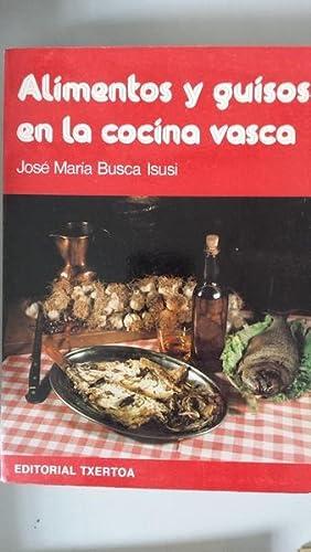 Alimentos y guisos en la cocina vasca,: José María Busca Isusi
