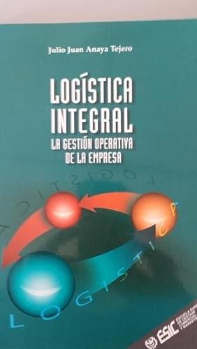 Logística integral. La gestión operativa de la: Julio Juan Anaya
