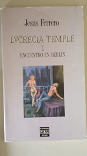 Lucrecia Temple 1. Encuentro en Berlín. Con nueve lienzos de Irene Gracia: Ferrero, Jesús