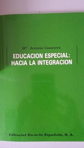 EDUCACION ESPECIAL: Hacia la Integración: Casanova Rodríguez, María