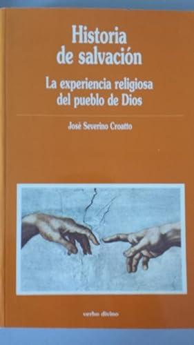 Historia de salvación. La experiencia religiosa del: José Severino Croatto