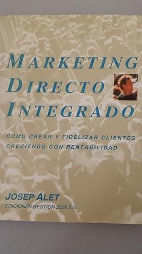 Marketing Directo integrado. Como crear y fidelidad: Josep Alet