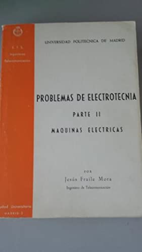 PROBLEMAS DE ELECTROTECNIA. Parte II: Maquinas eléctricas: Jesús Fraile Mora