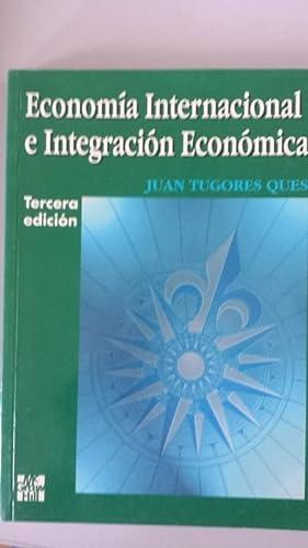 Economía internacional e integración económica. Tercera edición: Juan Tugores Ques